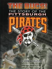 The Bucs! - The Story of the Pittsburgh Pirates ebook by John McCollister,Ralph Kiner
