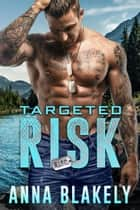 Targeted Risk - R.I.S.C. Series eBook by Anna Blakely