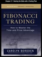Fibonacci Trading, Chapter 17 - Beating the Odds with a Trading Plan ebook by Carolyn Boroden