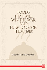 Foods That Will Win The War And How To Cook Them ebook by Alberta M. Goudiss,,C. Houston Goudiss