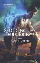 Seducing The Dark Prince ebook by Jane Kindred