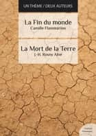 La fin du monde - La Mort de la Terre (science fiction) ebook by Camille Flammarion, J.-H. Rosny Aîné