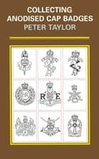 Collecting Anodised Cap Badges ebook by Peter  Taylor