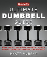 Men's Health Ultimate Dumbbell Guide - More Than 21,000 Moves Designed to Build Muscle, Increase Strength, and Burn Fat ebook by Myatt Murphy