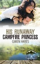 His Runaway Campfire Princess - Camp Firefly Falls, #8 ebook by Gwen Hayes