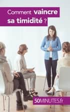 Comment vaincre sa timidité ? ebook by Ely D. Rice,50 minutes