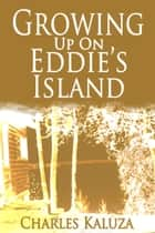 Growing up on Eddie's Island 電子書籍 by Charles Kaluza