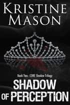 Shadow of Perception ebook by Kristine Mason