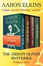 The Gideon Oliver Mysteries Volume One - Fellowship of Fear, The Dark Place, Murder in the Queen's Armes, and Old Bones eBook by Aaron Elkins