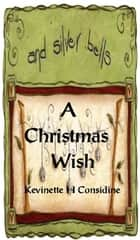 A Christmas Wish ebook by Kevinette H. Considine