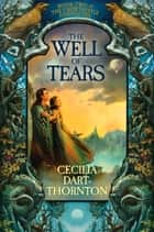 The Well of Tears ebook by Cecilia Dart-Thornton