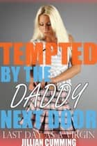 Tempted by the Daddy Next Door: Last Day as a Virgin ebook by Jillian Cumming
