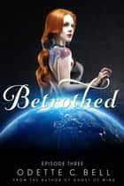 Betrothed Episode Three ebook by Odette C. Bell