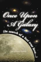 Once Upon a Galaxy - In Search of a Lost True Love ebook by Jacqueline Harvey
