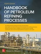 Handbook of Petroleum Refining Processes, Fourth Edition ebook by Robert A. Meyers
