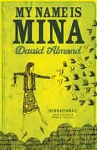 My Name is Mina ebook by David Almond