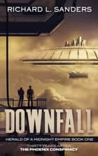 Downfall: (Book One) Herald of a Midnight Empire ebook by Richard Sanders