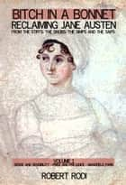 Bitch In a Bonnet: Reclaiming Jane Austen From the Stiffs, the Snobs, the Simps and the Saps (Volume 1) ebook by Robert Rodi