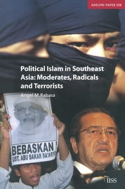 Political Islam in Southeast Asia - Moderates, Radical and Terrorists ebook by Angel Rabasa