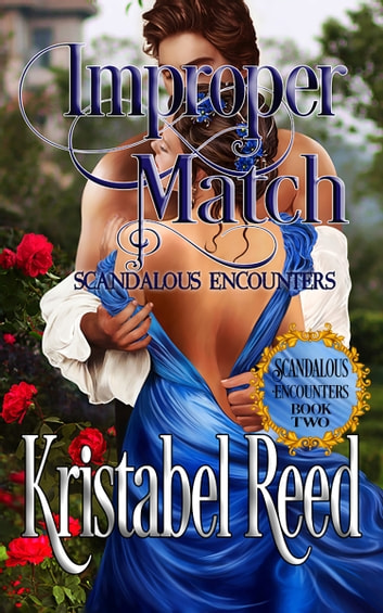 Improper Match - Scandalous Encounters ebook by Kristabel Reed