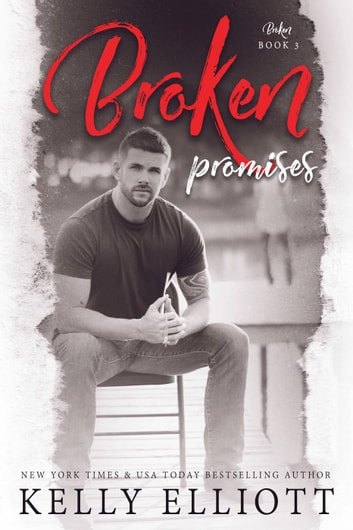 Broken Promises - Broken, #3 ebook by Kelly Elliott