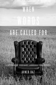 When Words Are Called For - A Defense of Ordinary Language Philosophy ebook by Avner Baz
