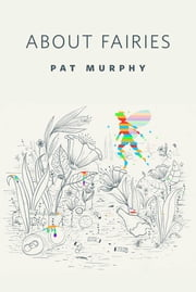 About Fairies - A Tor.com Original ebook by Pat Murphy