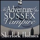 Adventure of the Sussex Vampire, The - A Sherlock Holmes Mystery audiobook by Sir Arthur Conan Doyle
