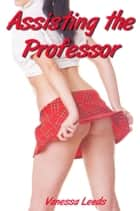 Assisting the Professor ebook by Vanessa Leeds