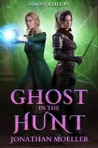 Ghost in the Hunt (Ghost Exile #3) ebook by Jonathan Moeller