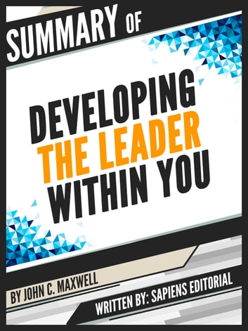 "Summary Of ""Developing The Leader Within You – By John C. Maxwell"", Written By Sapiens Editorial ebook by Sapiens Editorial"