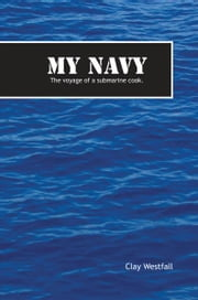 My Navy - The voyage of a submarine cook. ebook by Clay Westfall