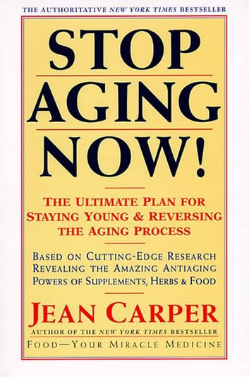 Stop Aging Now! - Ultimate Plan for Staying Young and Reversing the Aging Process, The ebook by Jean Carper