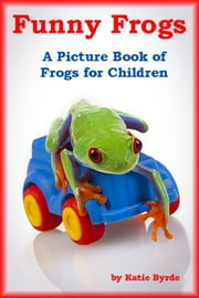 Funny Frogs ebook by Katie Byrde