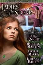 Ladies of the Stone: A Scottish Romance Anthology ebook by Eliza Knight, Madeline Martin, Lori Ann Bailey,...