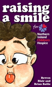 Raising a Smile for Northern Ireland Children's Hospice ebook by Brian Bailie,Bowen Bailie & Blair Bailie