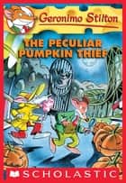 Geronimo Stilton #42: The Peculiar Pumpkin Thief ebook by Geronimo Stilton