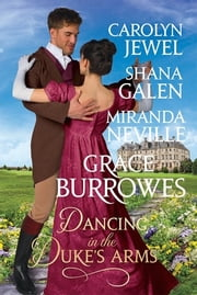Dancing in The Duke's Arms - A Regency Romance Anthology ebook by Grace Burrowes,Shana Galen,Miranda Neville