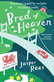 Bred of Heaven: One man's quest to reclaim his Welsh roots ebook by Jasper Rees