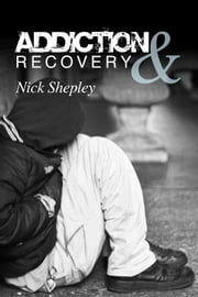 Addiction & Recovery ebook by Nick Shepley