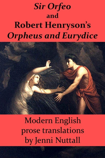 Sir Orfeo and Robert Henryson's Orpheus and Eurydice: Modern English Prose Translations ebook by Jenni Nuttall