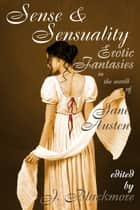 Sense and Sensuality: Erotic Fantasies in the World of Jane Austen ebook by Circlet Press Editorial Team