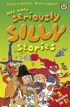 Not More Seriously Silly Stories! ebook by Laurence Anholt, Arthur Robins