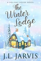 The Winter Lodge - A Holiday House Novel ebook by J.L. Jarvis