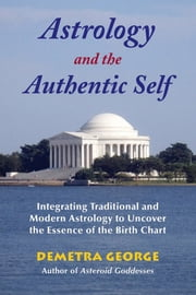 Astrology and the Authentic Self - Traditional Astrology for the Modern Mind ebook by George, Demetra