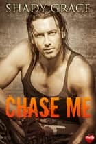 Chase Me ebook by Shady Grace