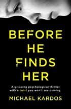 Before He Finds Her - A gripping psychological thriller with a twist you won't see coming ebook by Michael Kardos