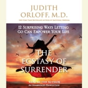 The Ecstasy of Surrender - 12 Surprising Ways Letting Go Can Empower Your Life audiobook by Judith Orloff, M.D.