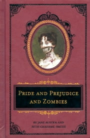 Pride and Prejudice and Zombies: The Deluxe Heirloom Edition ebook by Jane Austen,Seth Grahame-Smith,Roberto Parada