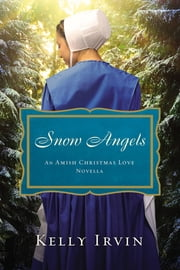 Snow Angels - An Amish Christmas Love Novella ebook by Kelly Irvin